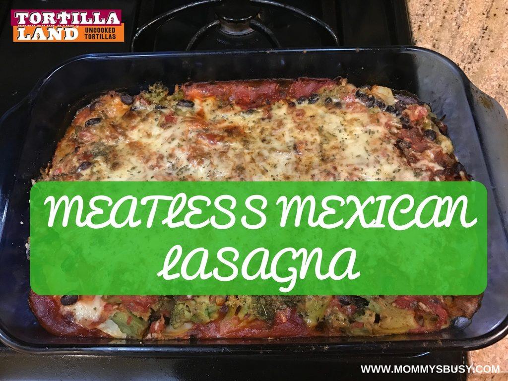 TortillaLand Mexican Lasagna Meatless Mexican Lasagna #GoTortillaLand